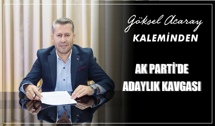 AK PARTİ'DE ADAYLIK KAVGASI