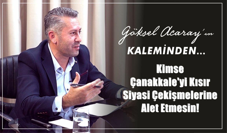 Kimse Çanakkale'yi Kısır Siyasi Çekişmelerine Alet Etmesin!