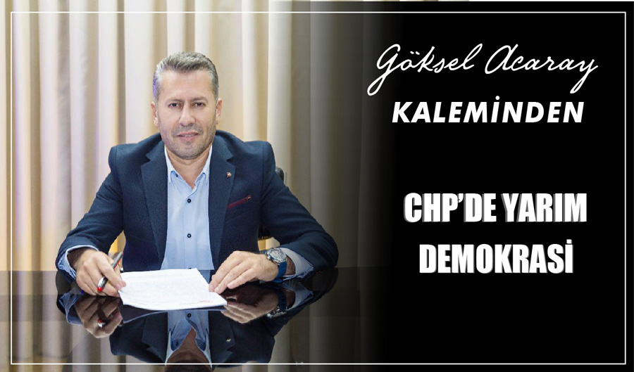 CHP'DE YARIM DEMOKRASİ