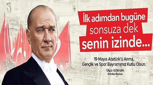 Başkan Gökhan'ın 19 Mayıs Atatürk'ü Anma, Gençlik ve Spor Bayramı Mesajı